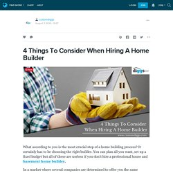 4 Things To Consider When Hiring A Home Builder