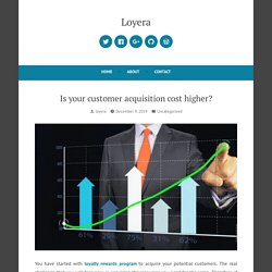 Is your customer acquisition cost higher? – Loyera
