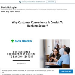Why Customer Convenience Is Crucial To Banking Sector? – Bank Bukopin