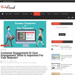 Customer Engagement or User Engagement: What is Important for your Website? - Tricky Enough