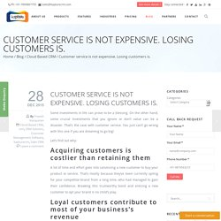 Customer service is not expensive. Losing customers is.