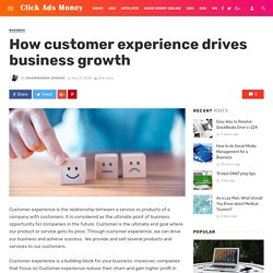 How customer experience drives business growth - Click Ads Money
