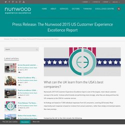 Press Release: The Nunwood 2015 US Customer Experience Excellence Report - Nunwood