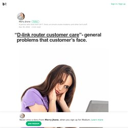 """D-link router customer care""- general problems that customer's face."