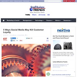 5 Ways Social Media May Kill Customer Loyalty