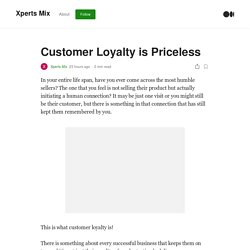 Customer Loyalty is Priceless. In your entire life span, have you ever…