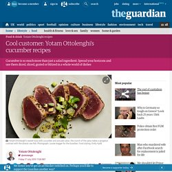 Cool customer: Yotam Ottolenghi's cucumber recipes