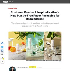 Customer Feedback Inspired Native's New Plastic-Free Paper Packaging for Its Deodorant