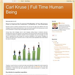 Full Time Human Being: How to Improve the Customer Profitability of Your Business