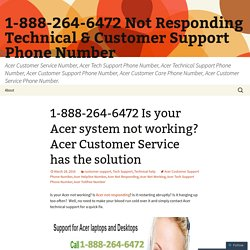 1-888-264-6472 is your Acer system not working? Acer Customer Service has the solution