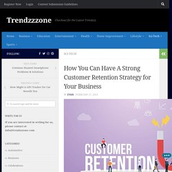 How You Can Strong Customer Retention Strategy For Business