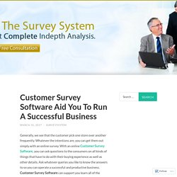 Customer Survey Software Aid You To Run A Successful Business