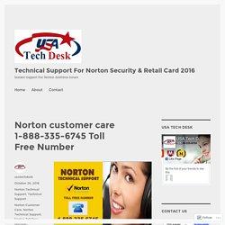 Norton customer care 1-888-335-6745 Toll Free Number – Technical Support For Norton Security & Retail Card 2016