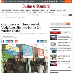 Customers will force Airtel, Vodafone, Jio into battle for market share
