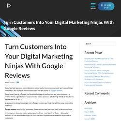 Turn Customers Into Your Digital Marketing Ninjas With Google Reviews