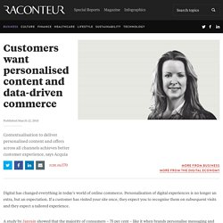 Customers want personalised content and data-driven commerce