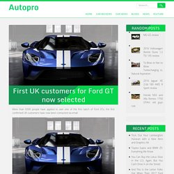 First UK customers for Ford GT now selected – Autopro
