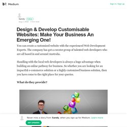 Design & Develop Customisable Websites: Make Your Business An Emerging One!
