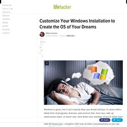 Customize Your Windows Installation to Create the OS of Your Dreams