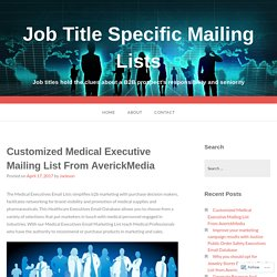 Customized Medical Executive Mailing List From AverickMedia – Job Title Specific Mailing Lists