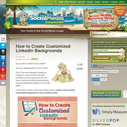 How to Create Customized LinkedIn Backgrounds Social Media Examiner