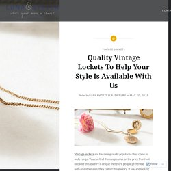 Quality Vintage Lockets To Help Your Style Is Available With Us – Customized Birthstone Jewelry Online