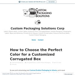 How to Choose the Perfect Color for a Customized Corrugated Box – Custom Packaging Solutions Corp