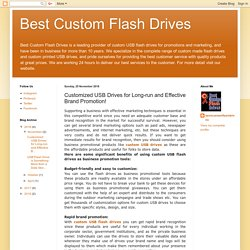 Best Custom Flash Drives: Customized USB Drives for Long-run and Effective Brand Promotion!