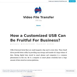 How a Customized USB Can Be Fruitful For Business?