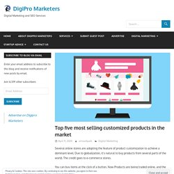 Top five most selling customized products in the market - DigiPro Marketers