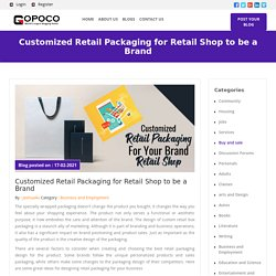 Customized Retail Packaging for Retail Shop to be a Brand