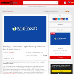 Having a Customized Digital Banking Software For Specific Needs