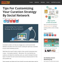 Customizing Your Social Media Curation Strategy for Each Network