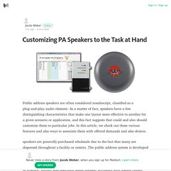 Customizing PA Speakers to the Task at Hand – Jacob Weber – Medium