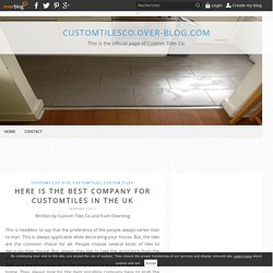 Here is the best company for customtiles in the UK