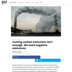 Cutting carbon emissions isn't enough. We need negative emissions.