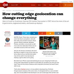 How cutting edge geolocation can change everything | Geek Gestalt