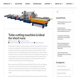 Tube cutting machine is ideal for short runs