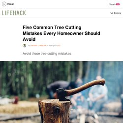 Five Common Tree Cutting Mistakes Every Homeowner Should Avoid