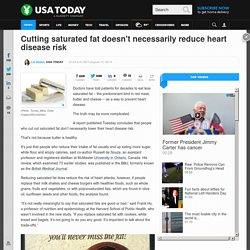 Cutting saturated fat doesn't necessarily reduce heart disease risk