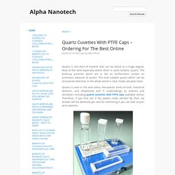 Quartz Cuvettes With PTFE Caps – Ordering For The Best Online - Alpha Nanotech