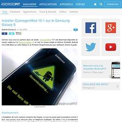 Installer CyanogenMod 10.1 sur le Samsung Galaxy S