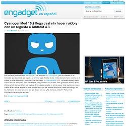 CyanogenMod 10.2 llega casi sin hacer ruido y con un regusto a Android 4.3