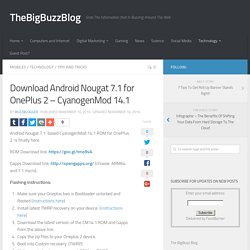 Download Android Nougat 7.1 for OnePlus 2 - CyanogenMod 14.1 - TheBigBuzzBlog