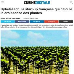 L USINE DIGITALE 13/04/16 CybeleTech, la start-up française qui calcule la croissance des plantes