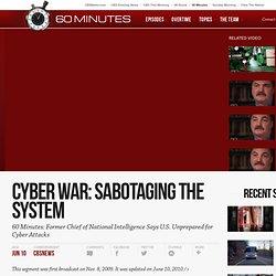 Cyber War: Sabotaging the System - 60 Minutes