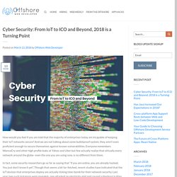 Cyber Security: From IoT to ICO and Beyond, 2018 is a Turning Point