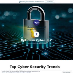Top Cyber Security Trends for 2021 – Optimum Cyber, LLC