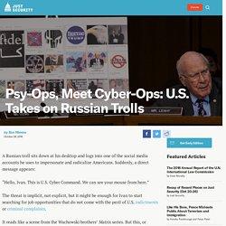 Psy-Ops, Meet Cyber-Ops: U.S. Takes on Russian Trolls