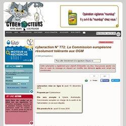 cyberaction La Commission européenne résolument tolérante aux OGM
